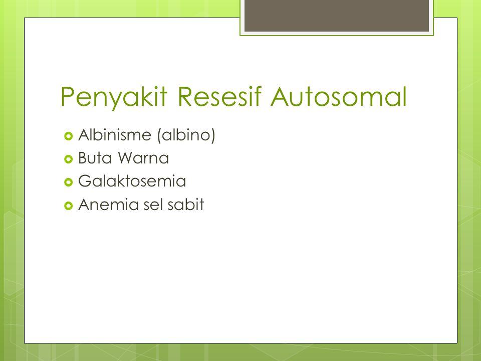 Penyakit Resesif Autosomal  Albinisme (albino)  Buta Warna  Galaktosemia  Anemia sel sabit