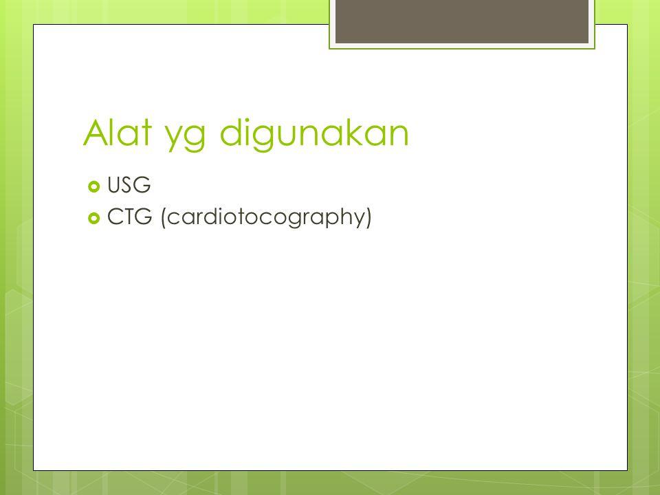 Alat yg digunakan  USG  CTG (cardiotocography)