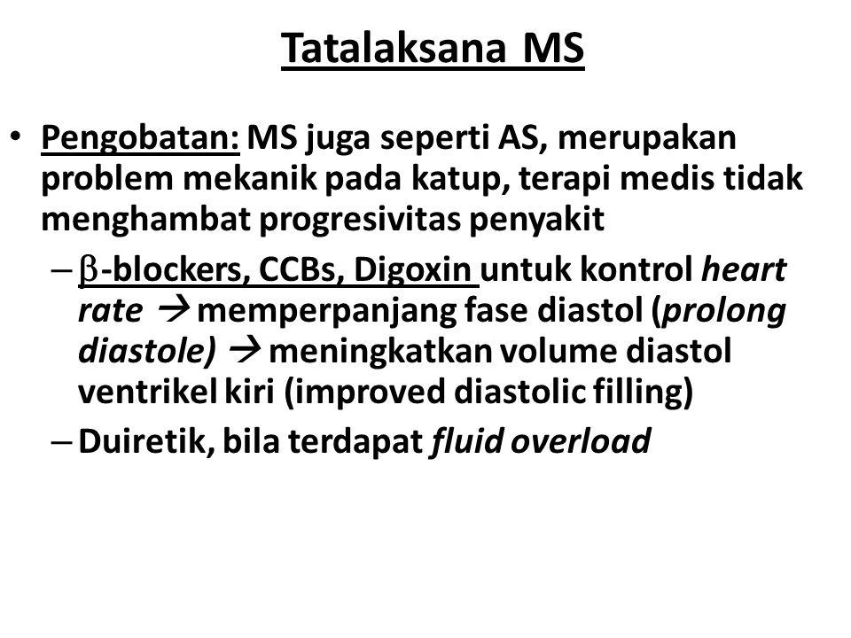 Pemeriksaan penunjang MS EKG: bisa atrial fibrillation (AF) dan pembesaran atrium kiri CXR: LA enlargement dan pulmonary congestion atau calcified MV