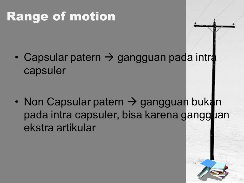 Range of motion Capsular patern  gangguan pada intra capsuler Non Capsular patern  gangguan bukan pada intra capsuler, bisa karena gangguan ekstra a