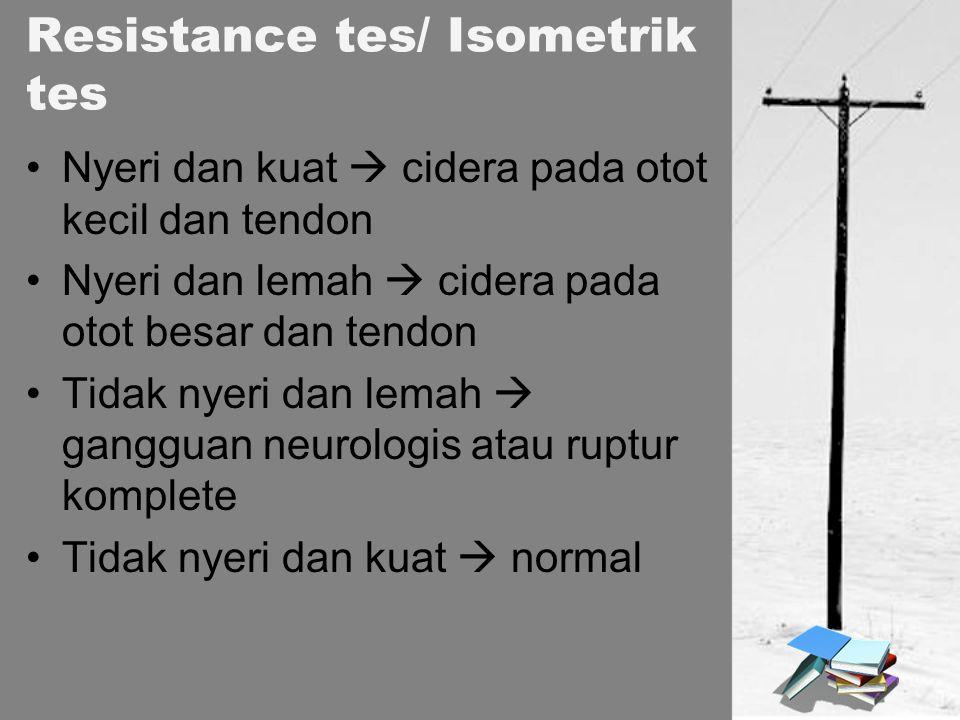 Nyeri dan kuat  cidera pada otot kecil dan tendon Nyeri dan lemah  cidera pada otot besar dan tendon Tidak nyeri dan lemah  gangguan neurologis ata