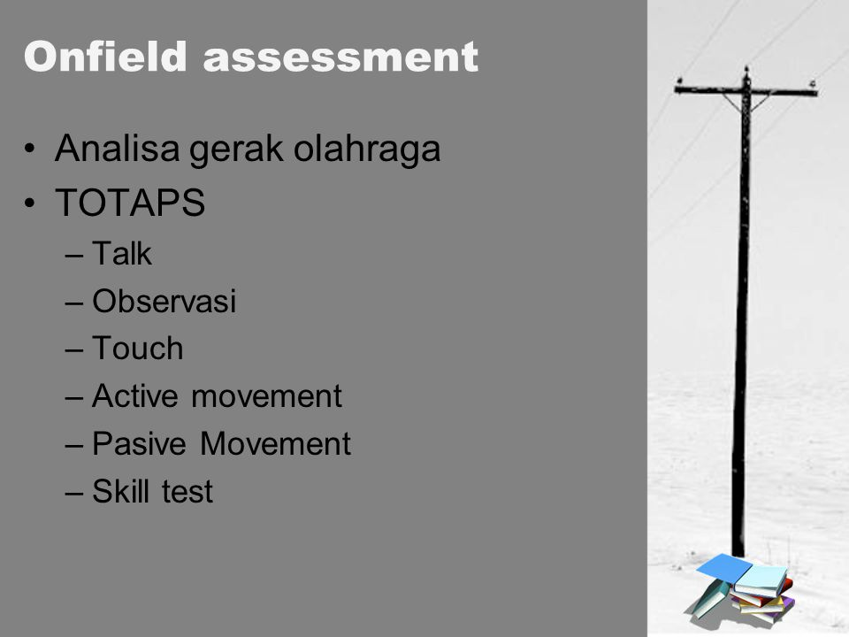 Analisa gerak olahraga TOTAPS –Talk –Observasi –Touch –Active movement –Pasive Movement –Skill test Onfield assessment
