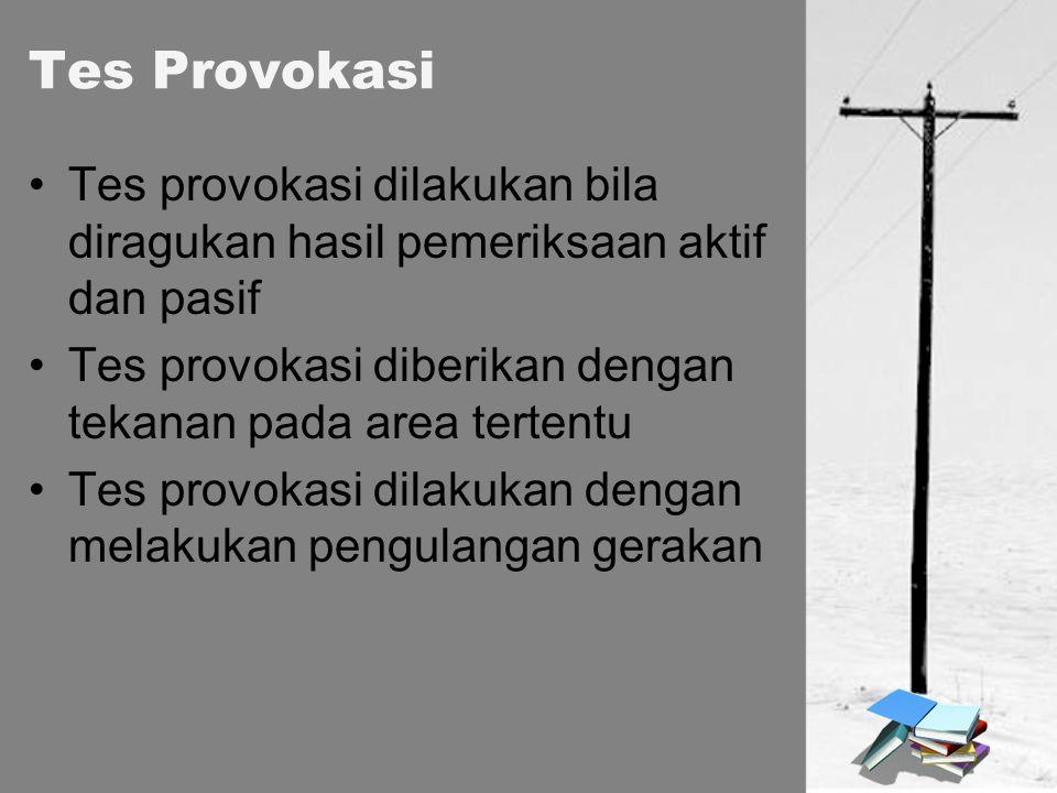 Tes Provokasi Tes provokasi dilakukan bila diragukan hasil pemeriksaan aktif dan pasif Tes provokasi diberikan dengan tekanan pada area tertentu Tes p
