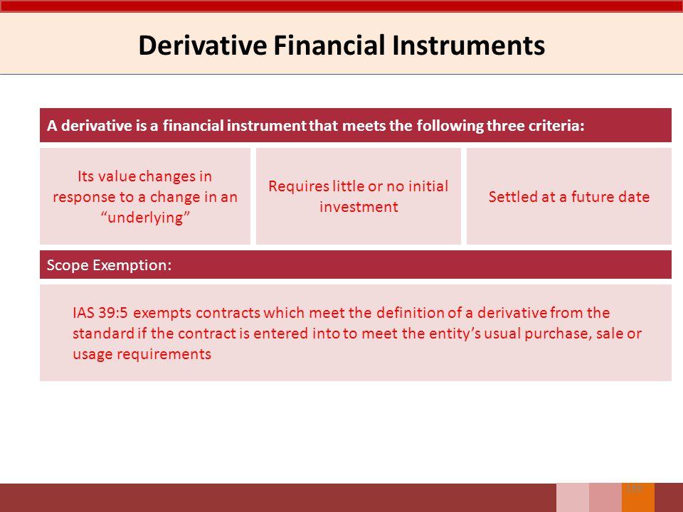 Derivatif Instrumen keuangan atau kontrak lain dengan karakteristik: Nilainya berubah akibat dari perubahan variabel yang mendasari (spt suku bunga, harga, nilai tukar, dll).