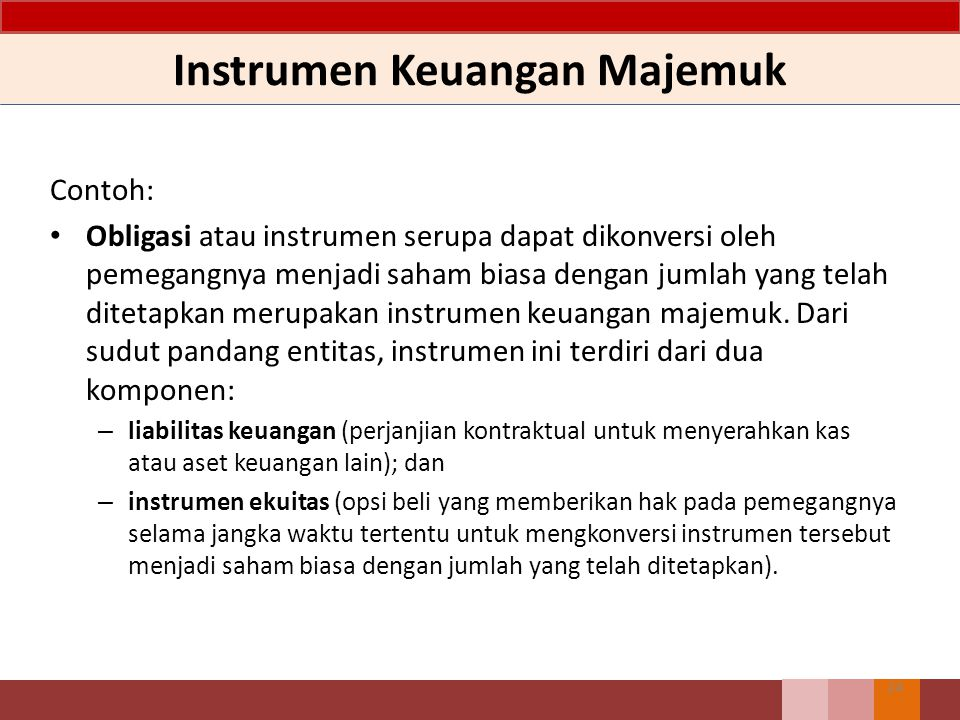 Instrumen Keuangan Majemuk Penerbit instrumen keuangan nonderivatif mengevaluasi persyaratan instrumen keuangan untuk menentukan apakah instrumen tersebut mengandung komponen liabilitas dan ekuitas.