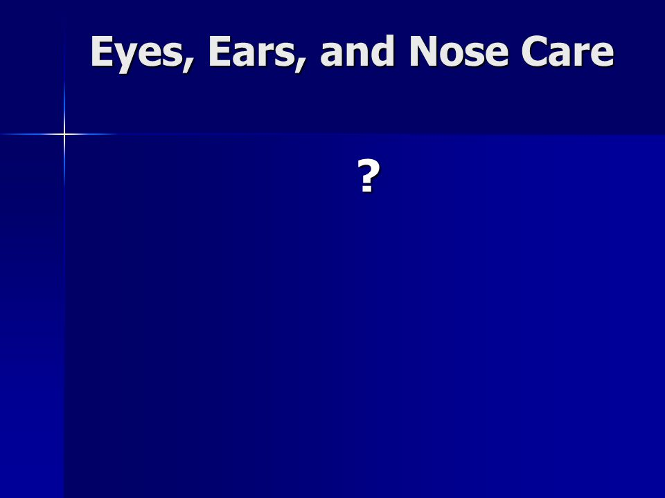 Eyes, Ears, and Nose Care ?