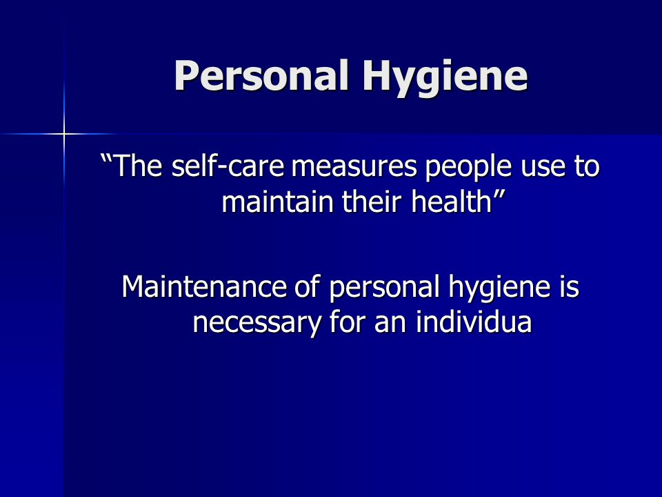 """The self-care measures people use to maintain their health"" Maintenance of personal hygiene is necessary for an individua"