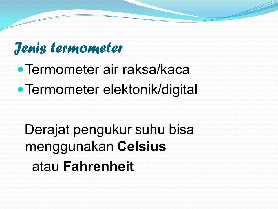 Jenis termometer Termometer air raksa/kaca Termometer elektonik/digital Derajat pengukur suhu bisa menggunakan Celsius atau Fahrenheit
