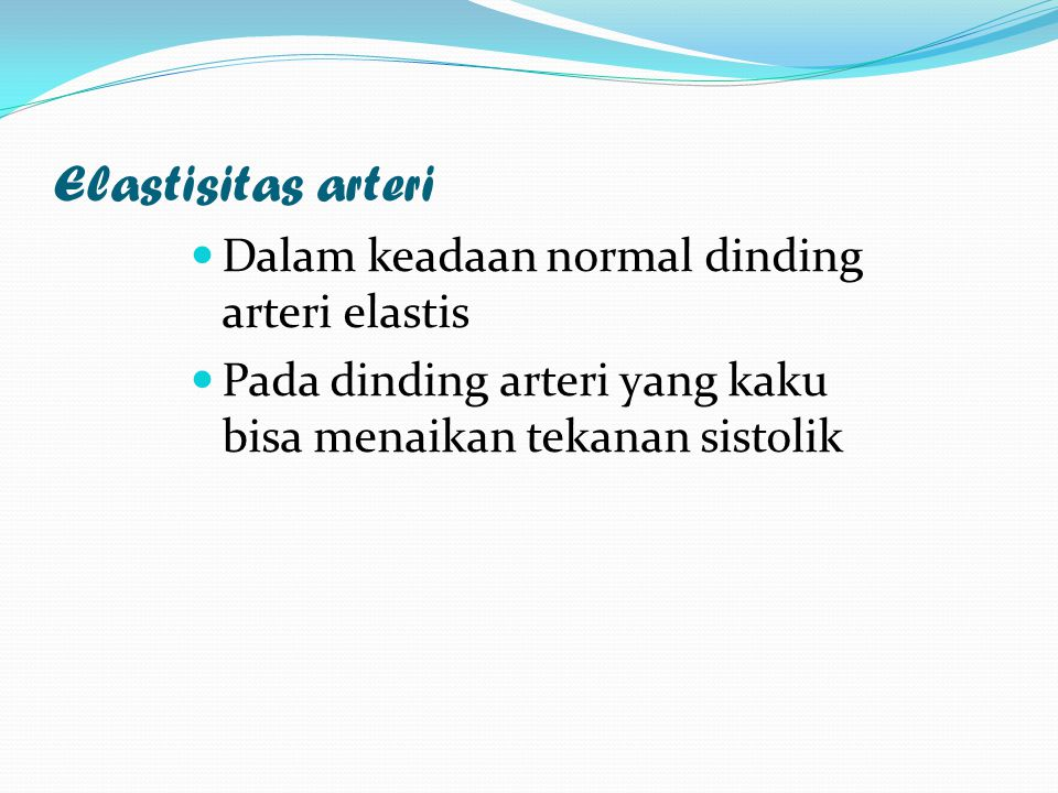 Elastisitas arteri Dalam keadaan normal dinding arteri elastis Pada dinding arteri yang kaku bisa menaikan tekanan sistolik