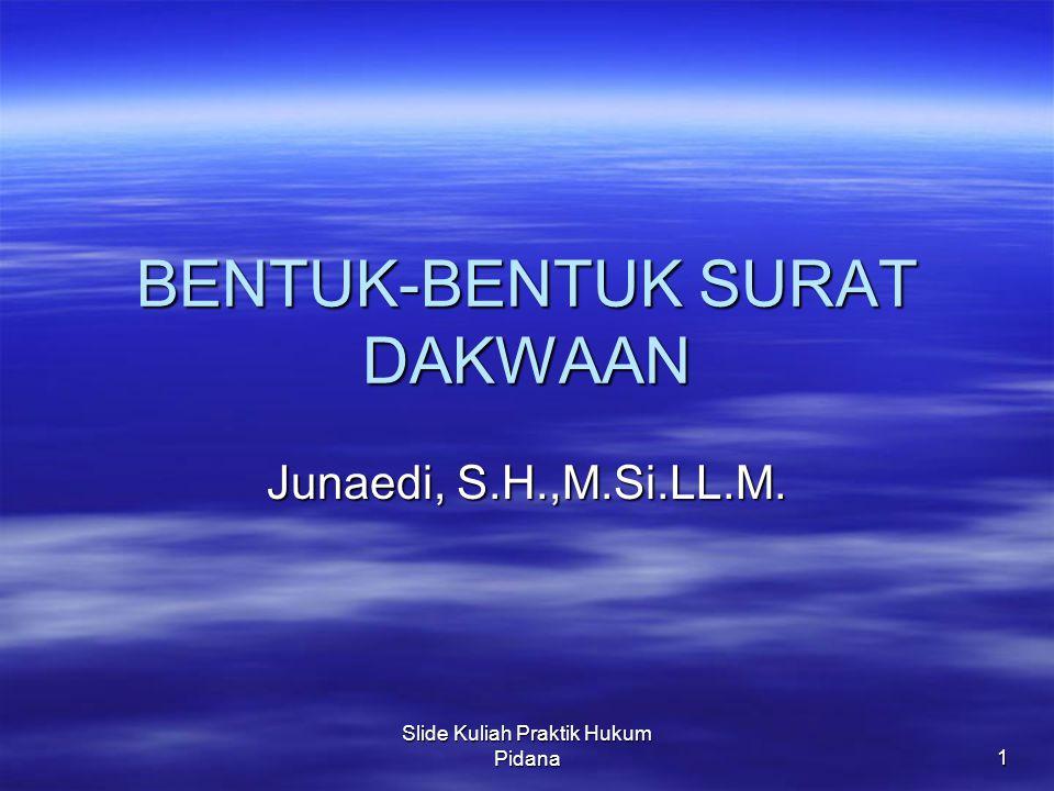 Slide Kuliah Praktik Hukum Pidana1 BENTUK-BENTUK SURAT DAKWAAN Junaedi, S.H.,M.Si.LL.M.
