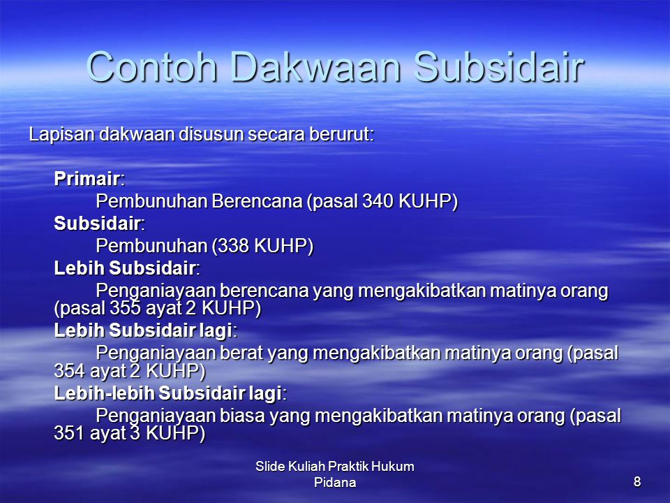 Slide Kuliah Praktik Hukum Pidana8 Contoh Dakwaan Subsidair Lapisan dakwaan disusun secara berurut: Primair: Pembunuhan Berencana (pasal 340 KUHP) Sub