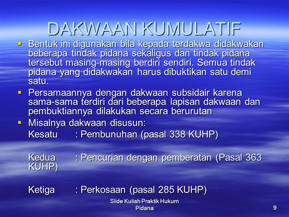 Slide Kuliah Praktik Hukum Pidana9 DAKWAAN KUMULATIF  Bentuk ini digunakan bila kepada terdakwa didakwakan beberapa tindak pidana sekaligus dan tinda