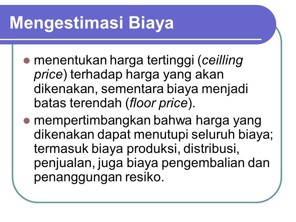 Mengestimasi Biaya menentukan harga tertinggi (ceilling price) terhadap harga yang akan dikenakan, sementara biaya menjadi batas terendah (floor price).