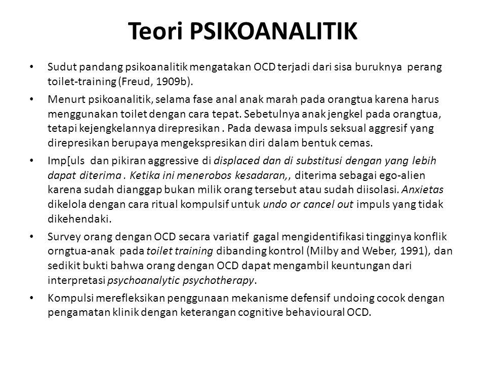 Teori PSIKOANALITIK Sudut pandang psikoanalitik mengatakan OCD terjadi dari sisa buruknya perang toilet-training (Freud, 1909b). Menurt psikoanalitik,