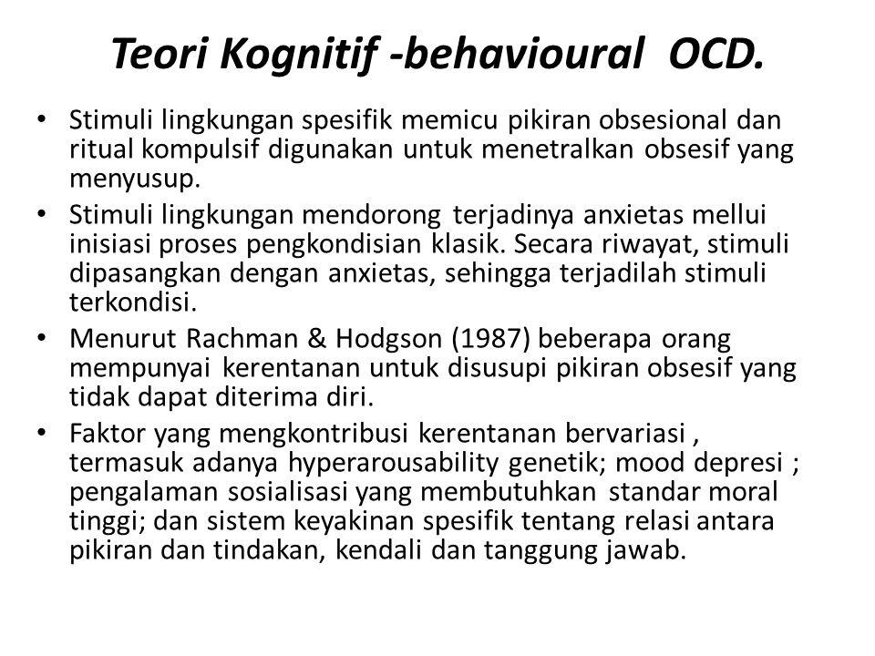 Teori Kognitif -behavioural OCD. Stimuli lingkungan spesifik memicu pikiran obsesional dan ritual kompulsif digunakan untuk menetralkan obsesif yang m