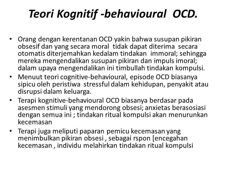 Teori Kognitif -behavioural OCD. Orang dengan kerentanan OCD yakin bahwa susupan pikiran obsesif dan yang secara moral tidak dapat diterima secara oto