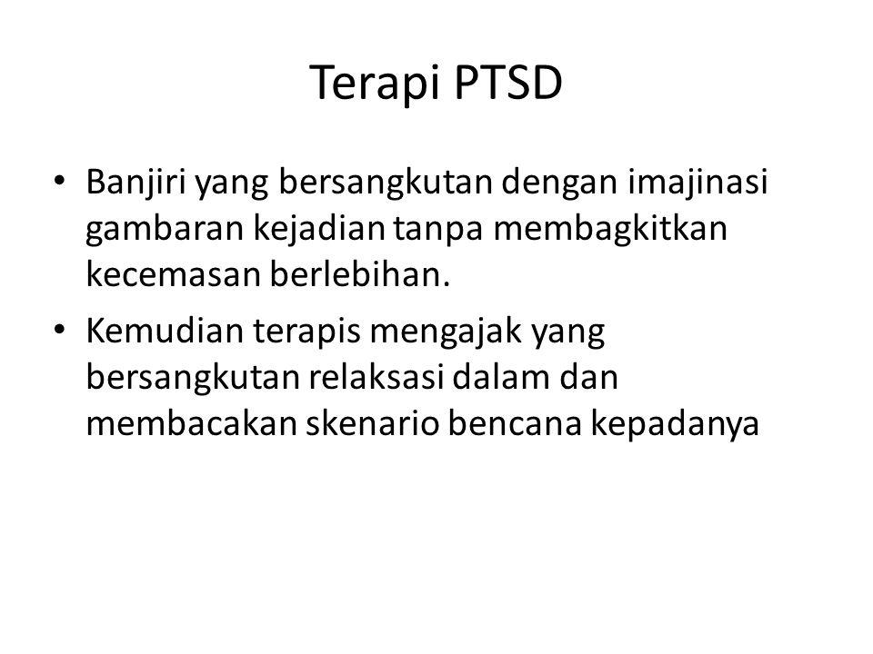 Terapi PTSD Banjiri yang bersangkutan dengan imajinasi gambaran kejadian tanpa membagkitkan kecemasan berlebihan. Kemudian terapis mengajak yang bersa