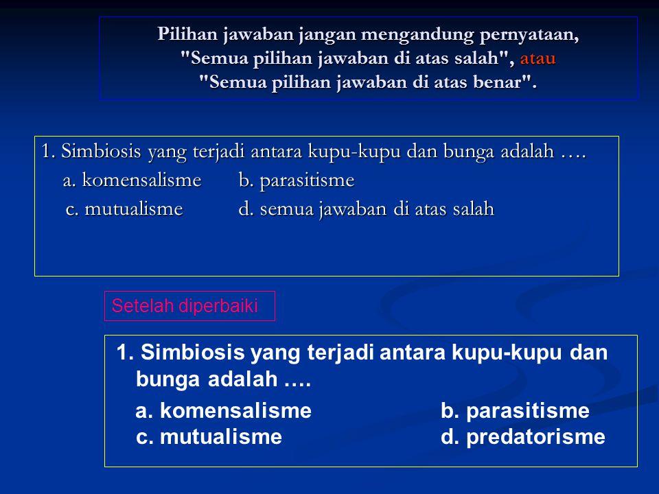 Panjang rumusan pilihan jawaban harus relatif sama 1. Salah satu isi Dekrit Presiden 5 Juli 1959 adalah …. A. Pembubaran Partai Komunis Indonesia B. K