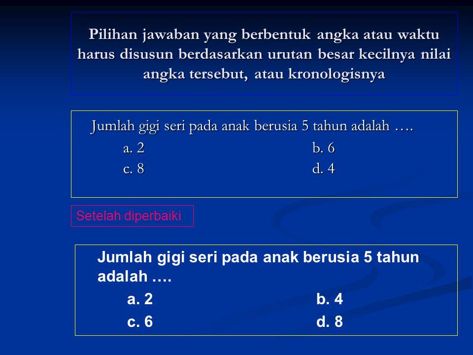 Option jawaban tidak menggunakan pernyataan yang berbunyi Semua jawaban di atas salah=BSSD atau Semua jawaban di atas benar 1.
