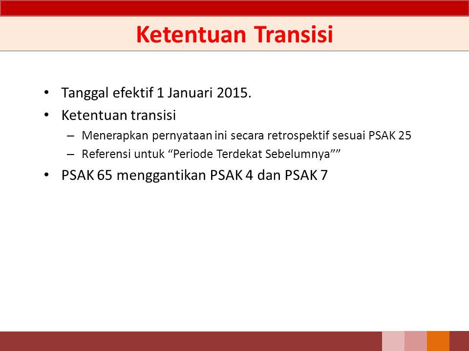 Ketentuan Transisi Tanggal efektif 1 Januari 2015. Ketentuan transisi – Menerapkan pernyataan ini secara retrospektif sesuai PSAK 25 – Referensi untuk