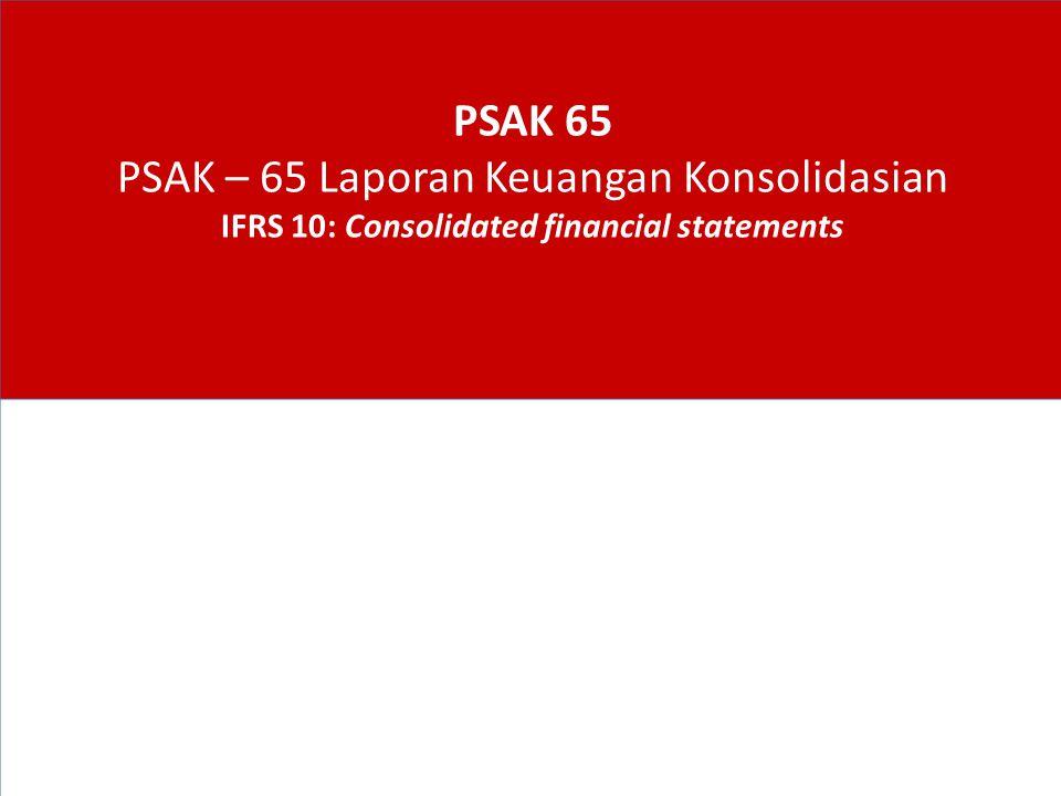 PSAK 65 PSAK – 65 Laporan Keuangan Konsolidasian IFRS 10: Consolidated financial statements