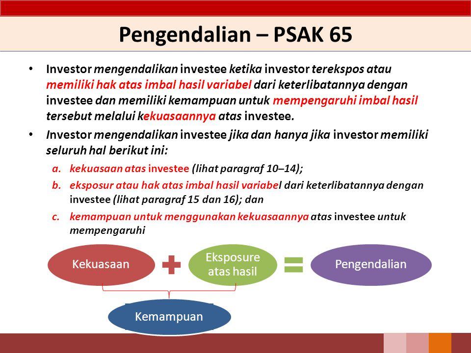 Pengendalian – PSAK 65 Investor mengendalikan investee ketika investor terekspos atau memiliki hak atas imbal hasil variabel dari keterlibatannya deng
