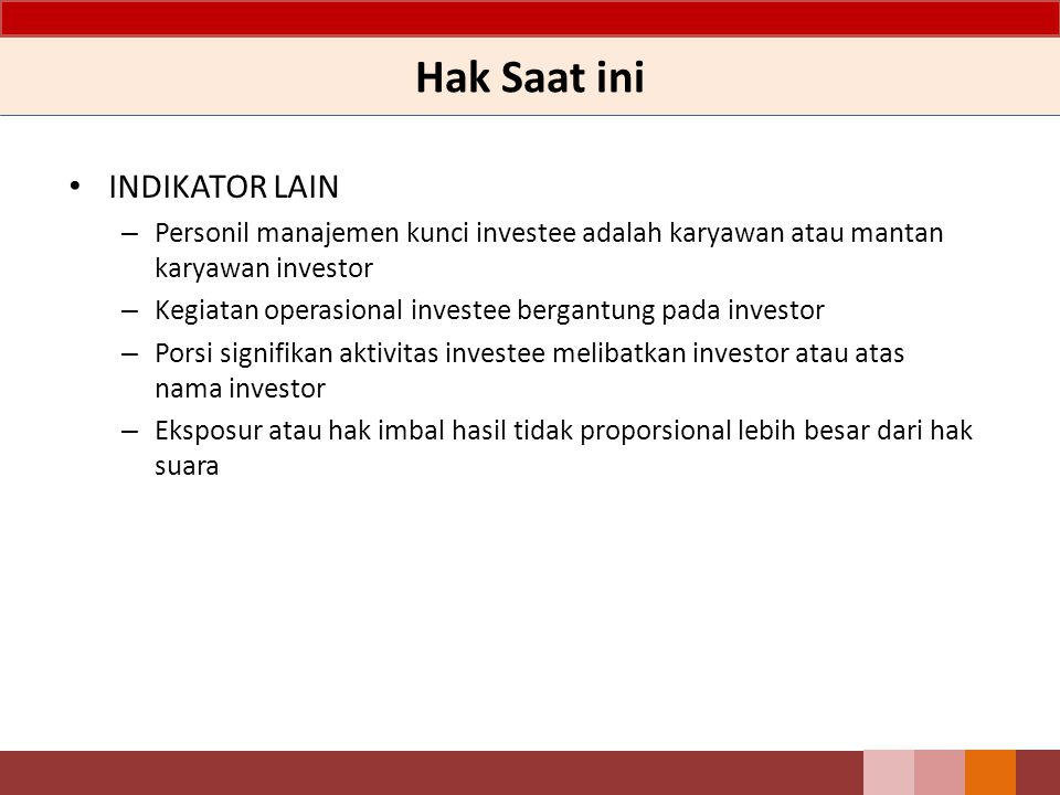 Hak Saat ini INDIKATOR LAIN – Personil manajemen kunci investee adalah karyawan atau mantan karyawan investor – Kegiatan operasional investee bergantu