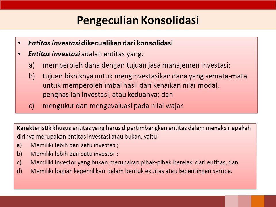 Pengeculian Konsolidasi Entitas investasi dikecualikan dari konsolidasi Entitas investasi adalah entitas yang: a)memperoleh dana dengan tujuan jasa ma