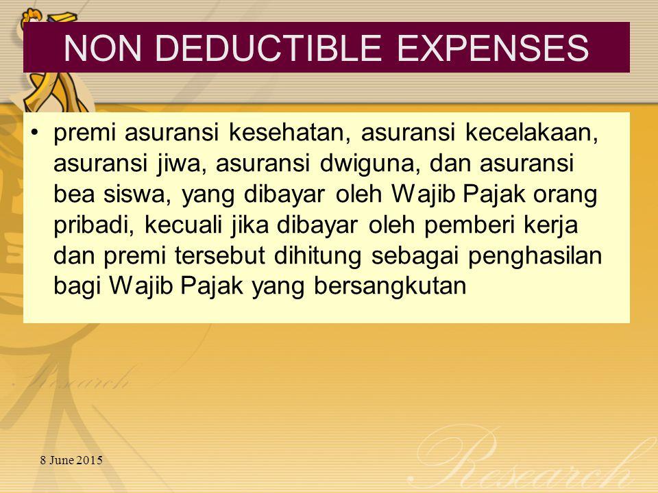 8 June 2015 premi asuransi kesehatan, asuransi kecelakaan, asuransi jiwa, asuransi dwiguna, dan asuransi bea siswa, yang dibayar oleh Wajib Pajak orang pribadi, kecuali jika dibayar oleh pemberi kerja dan premi tersebut dihitung sebagai penghasilan bagi Wajib Pajak yang bersangkutan NON DEDUCTIBLE EXPENSES