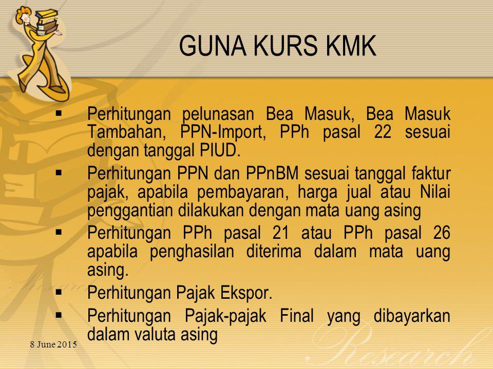 8 June 2015 GUNA KURS KMK  Perhitungan pelunasan Bea Masuk, Bea Masuk Tambahan, PPN-Import, PPh pasal 22 sesuai dengan tanggal PIUD.  Perhitungan PP