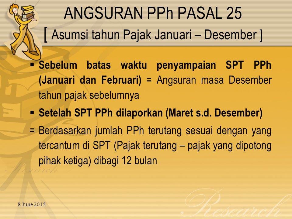 8 June 2015  Sebelum batas waktu penyampaian SPT PPh (Januari dan Februari) = Angsuran masa Desember tahun pajak sebelumnya  Setelah SPT PPh dilaporkan (Maret s.d.