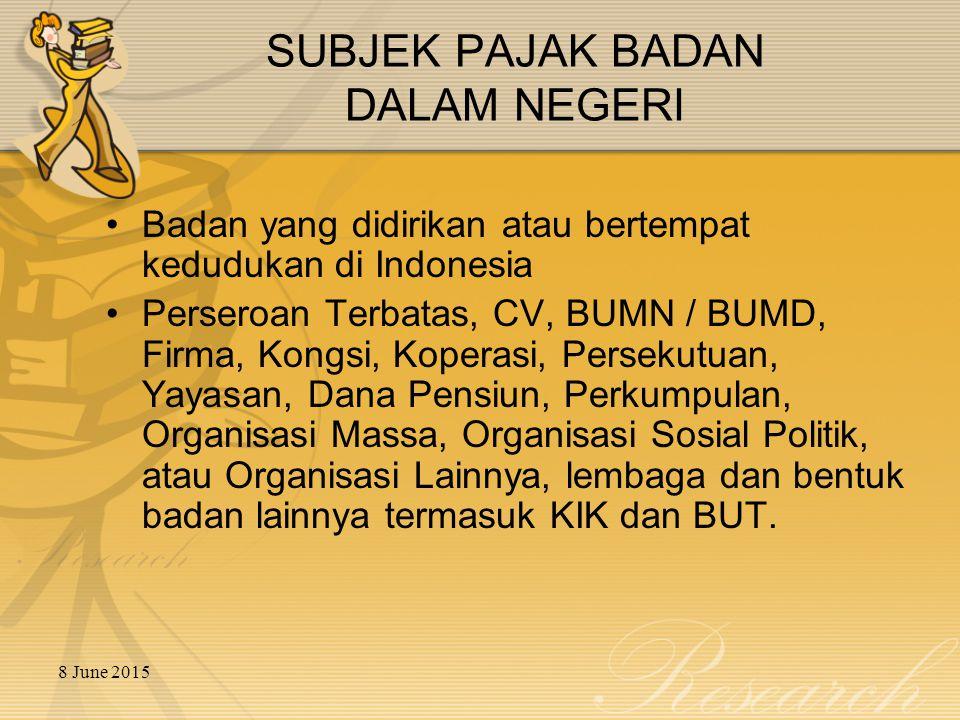 8 June 2015 SUBJEK PAJAK BADAN DALAM NEGERI Badan yang didirikan atau bertempat kedudukan di Indonesia Perseroan Terbatas, CV, BUMN / BUMD, Firma, Kon