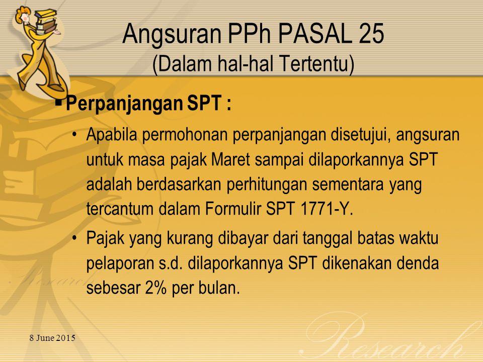 8 June 2015  Perpanjangan SPT : Apabila permohonan perpanjangan disetujui, angsuran untuk masa pajak Maret sampai dilaporkannya SPT adalah berdasarka