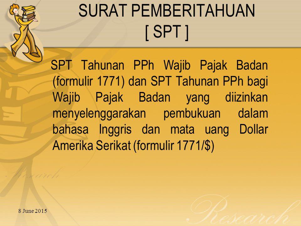 8 June 2015 SURAT PEMBERITAHUAN [ SPT ] SPT Tahunan PPh Wajib Pajak Badan (formulir 1771) dan SPT Tahunan PPh bagi Wajib Pajak Badan yang diizinkan me