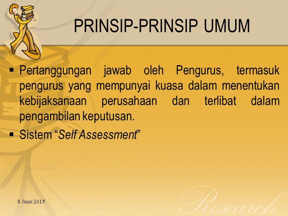 8 June 2015 PRINSIP-PRINSIP UMUM  Pertanggungan jawab oleh Pengurus, termasuk pengurus yang mempunyai kuasa dalam menentukan kebijaksanaan perusahaan dan terlibat dalam pengambilan keputusan.