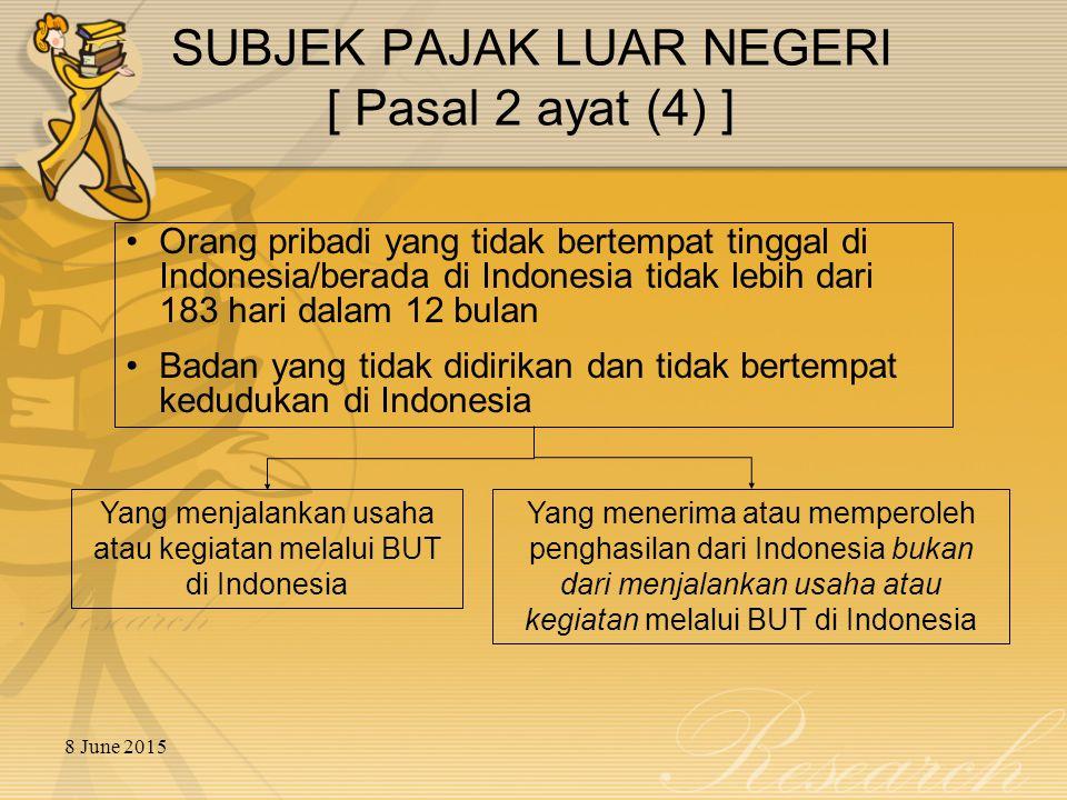 8 June 2015 SUBJEK PAJAK LUAR NEGERI [ Pasal 2 ayat (4) ] Orang pribadi yang tidak bertempat tinggal di Indonesia/berada di Indonesia tidak lebih dari