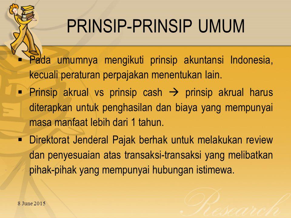 8 June 2015 PRINSIP-PRINSIP UMUM  Pada umumnya mengikuti prinsip akuntansi Indonesia, kecuali peraturan perpajakan menentukan lain.  Prinsip akrual