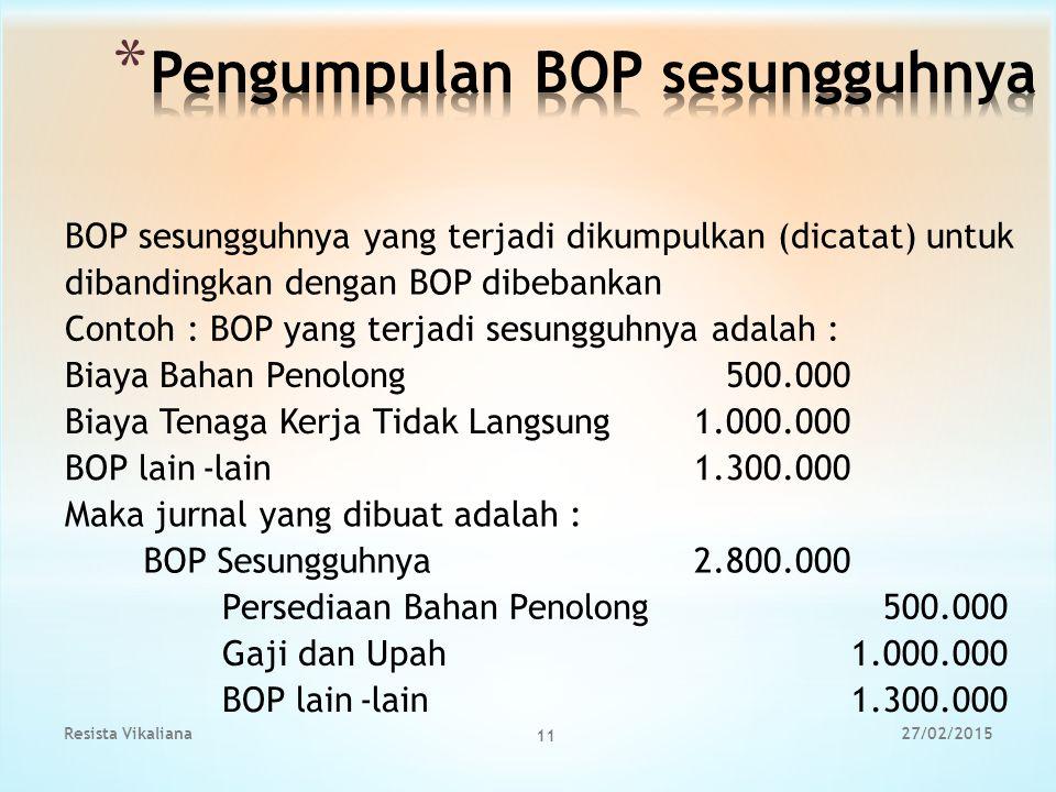 BOP sesungguhnya yang terjadi dikumpulkan (dicatat) untuk dibandingkan dengan BOP dibebankan Contoh : BOP yang terjadi sesungguhnya adalah : Biaya Bah