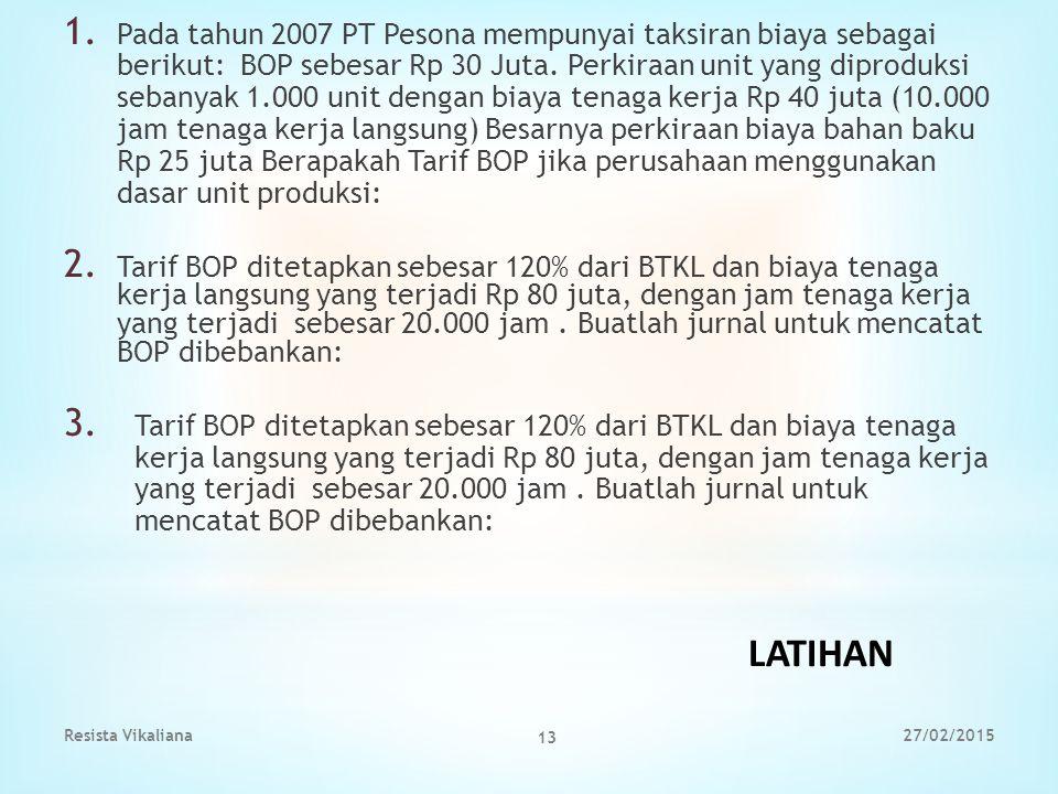 1. Pada tahun 2007 PT Pesona mempunyai taksiran biaya sebagai berikut: BOP sebesar Rp 30 Juta. Perkiraan unit yang diproduksi sebanyak 1.000 unit deng