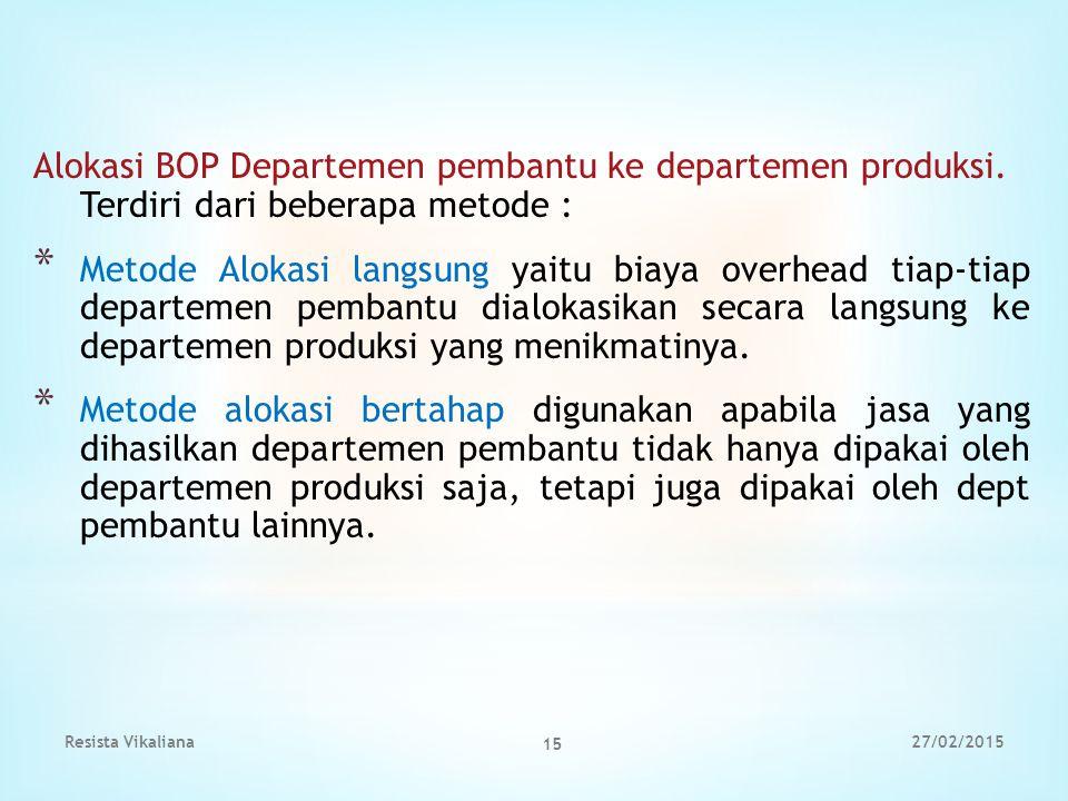 Alokasi BOP Departemen pembantu ke departemen produksi. Terdiri dari beberapa metode : *M*M etode Alokasi langsung yaitu biaya overhead tiap-tiap depa