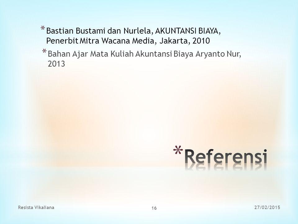 * Bastian Bustami dan Nurlela, AKUNTANSI BIAYA, Penerbit Mitra Wacana Media, Jakarta, 2010 * Bahan Ajar Mata Kuliah Akuntansi Biaya Aryanto Nur, 2013
