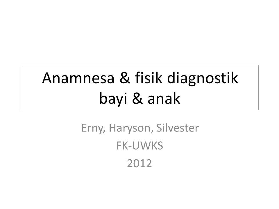 Anamnesa & fisik diagnostik bayi & anak Erny, Haryson, Silvester FK-UWKS 2012