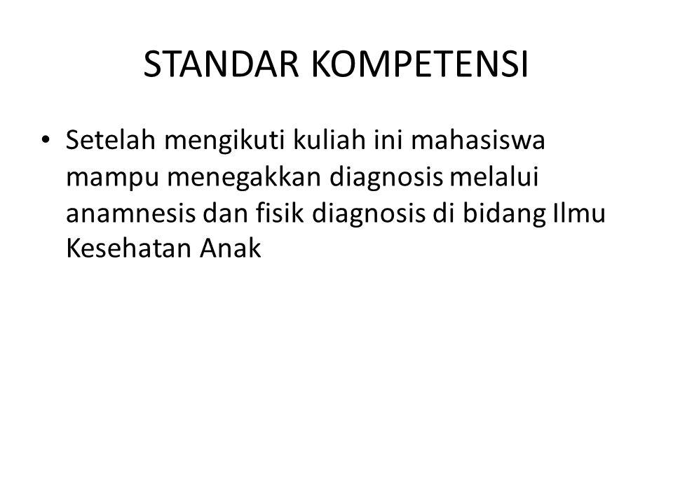 SUB-KOMPETENSI Mampu melakukan anamnesis Mampu melakukan pemeriksaan fisik diagnosis Mampu menginterpretasikan hasil anamnesis dan fisik diagnosis pada bayi dan anak Mampu menegakkan diagnosis pada bayi dan anak