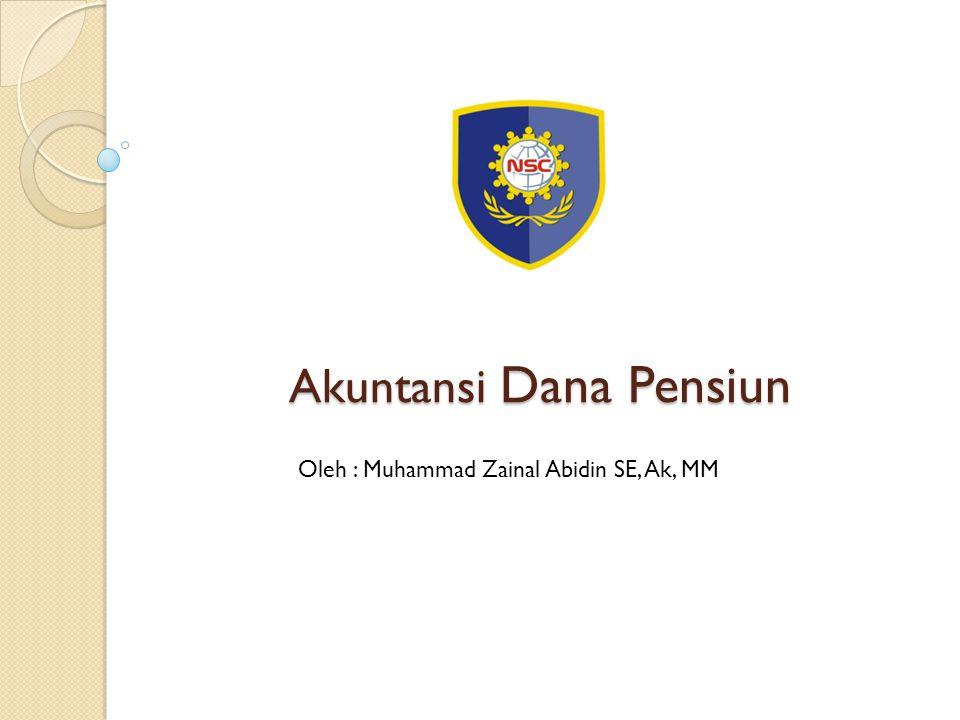 Akuntansi Dana Pensiun Oleh : Muhammad Zainal Abidin SE, Ak, MM