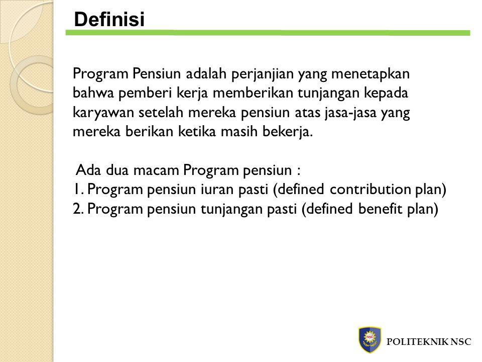 Program Pensiun adalah perjanjian yang menetapkan bahwa pemberi kerja memberikan tunjangan kepada karyawan setelah mereka pensiun atas jasa-jasa yang