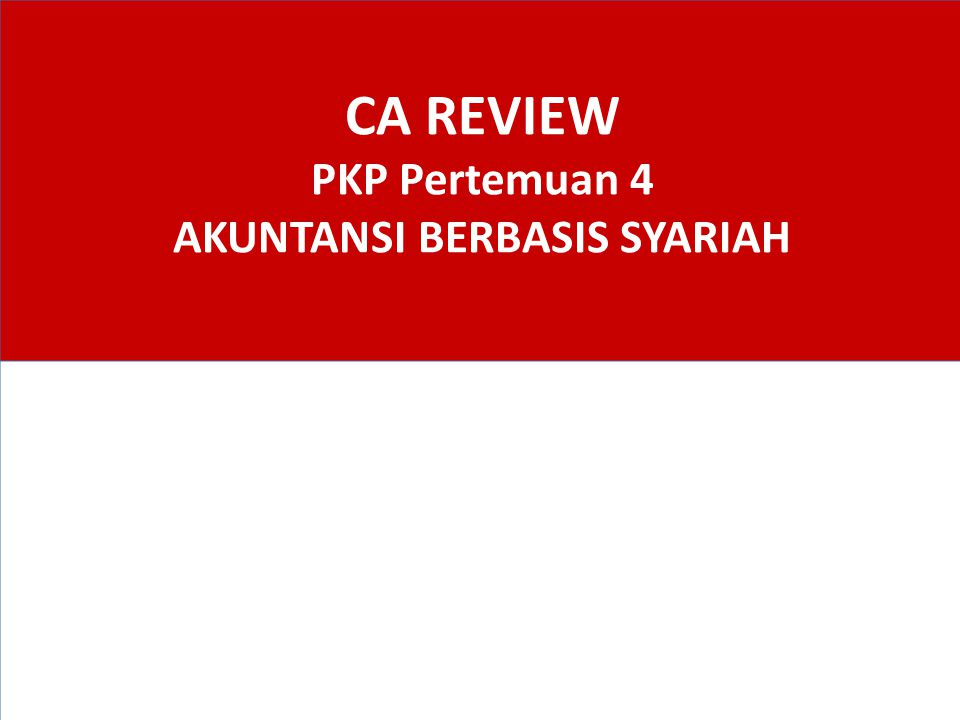 CA REVIEW PKP Pertemuan 4 AKUNTANSI BERBASIS SYARIAH