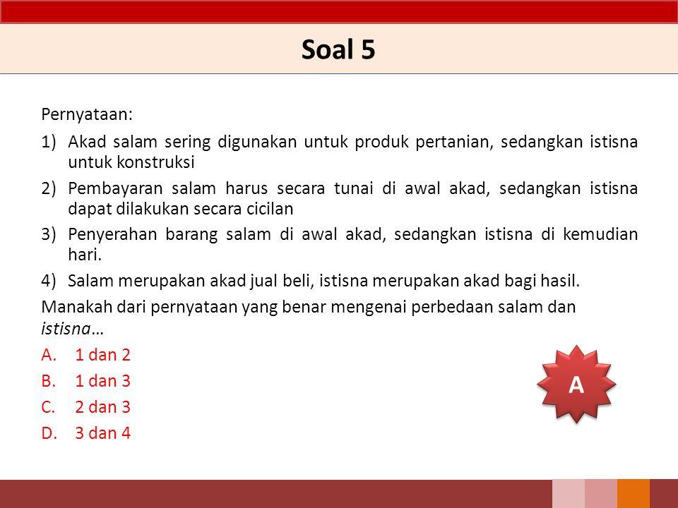 Soal 5 Pernyataan: 1) Akad salam sering digunakan untuk produk pertanian, sedangkan istisna untuk konstruksi 2) Pembayaran salam harus secara tunai di