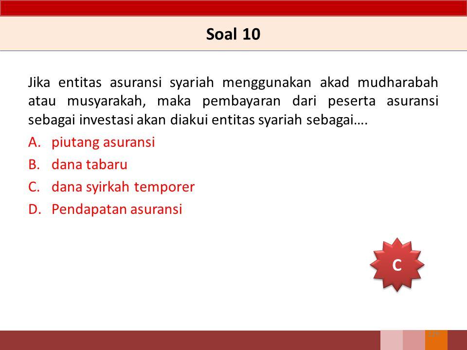 Soal 10 Jika entitas asuransi syariah menggunakan akad mudharabah atau musyarakah, maka pembayaran dari peserta asuransi sebagai investasi akan diakui