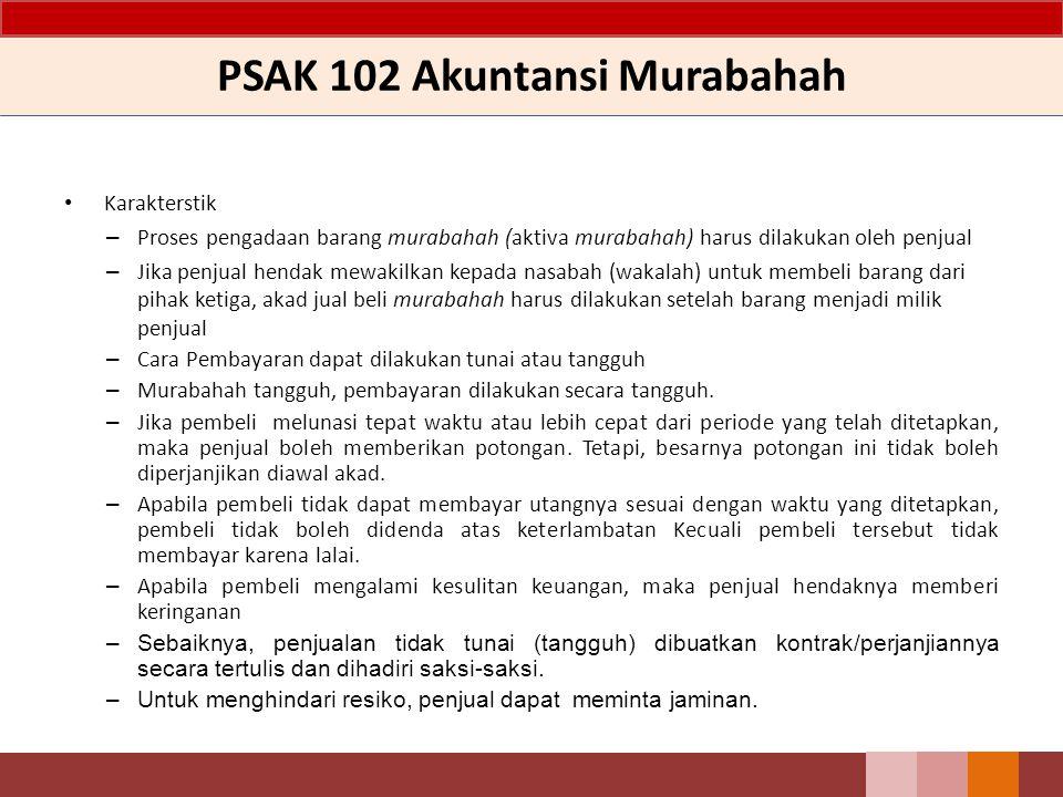 PSAK 102 Akuntansi Murabahah Karakterstik – Proses pengadaan barang murabahah (aktiva murabahah) harus dilakukan oleh penjual – Jika penjual hendak me
