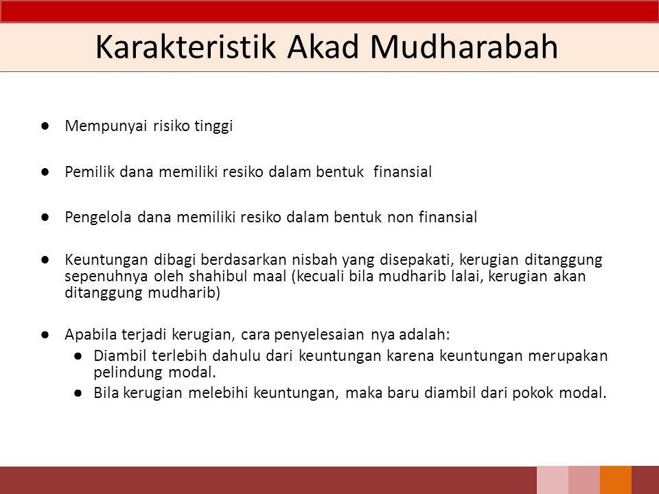 Karakteristik Akad Mudharabah ● Mempunyai risiko tinggi ● Pemilik dana memiliki resiko dalam bentuk finansial ● Pengelola dana memiliki resiko dalam b